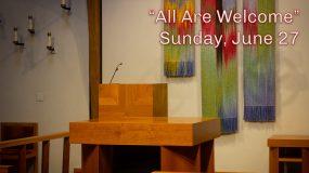 """""""All Are Welcome"""" June 27 Sermon"""